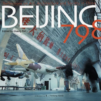 Huang Rui - Beijing 798 - Reflections on Art, Architecture and society in China