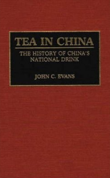 Evans, John - Tea in China: The History of China's National Drink