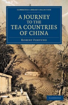 Fortune, Robert, A Journey to the Tea Countries of China