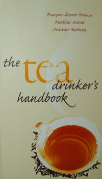 Delmas, Francois-Xavier, Mathias Minet und Christine Barbaste, The tea drinker's handbook